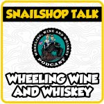 SnailShop Talk – Wheeling Wine and Whiskey