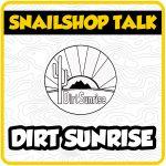 SnailShop Talk – Dirt Sunrise